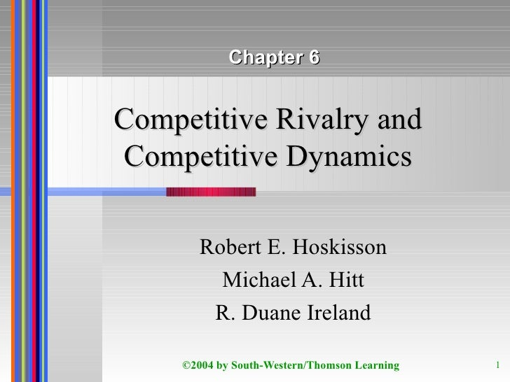 Competitive Rivalry and Competitive Dynamics Robert E. Hoskisson Michael A. Hitt R. Duane Ireland Chapter 6