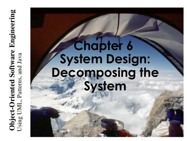 UsingUML,Patterns,andJava Object-OrientedSoftwareEngineering Chapter 6 System Design: Decomposing the System