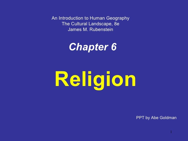 Chapter   6 Religion PPT by Abe Goldman An Introduction to Human Geography The Cultural Landscape, 8e James M. Rubenstein