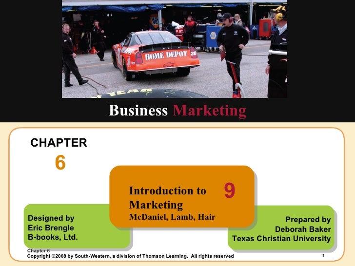 CHAPTER  6 Business  Marketing Designed by Eric Brengle B-books, Ltd. Prepared by Deborah Baker Texas Christian University...