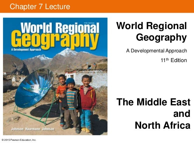 © 2015 Pearson Education, Inc. Chapter 7 Lecture World Regional Geography A Developmental Approach 11th Edition The Middle...