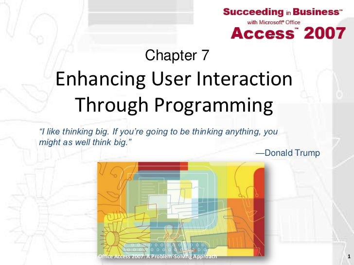 Enhancing User Interaction Through Programming<br />Succeeding in Business with Microsoft Office Access 2007: A Problem-So...