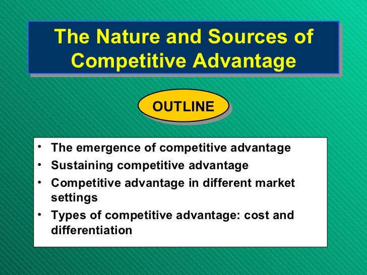 The Nature and Sources of Competitive Advantage <ul><li>The emergence of competitive advantage </li></ul><ul><li>Sustainin...