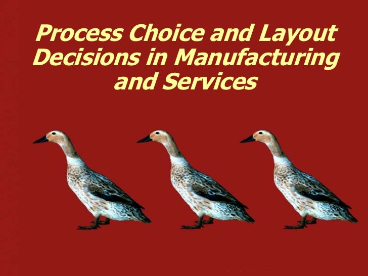 Process Choice and LayoutDecisions in Manufacturing       and Services
