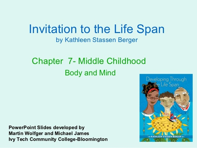 Invitation to the Life Span                  by Kathleen Stassen Berger        Chapter 7- Middle Childhood                ...