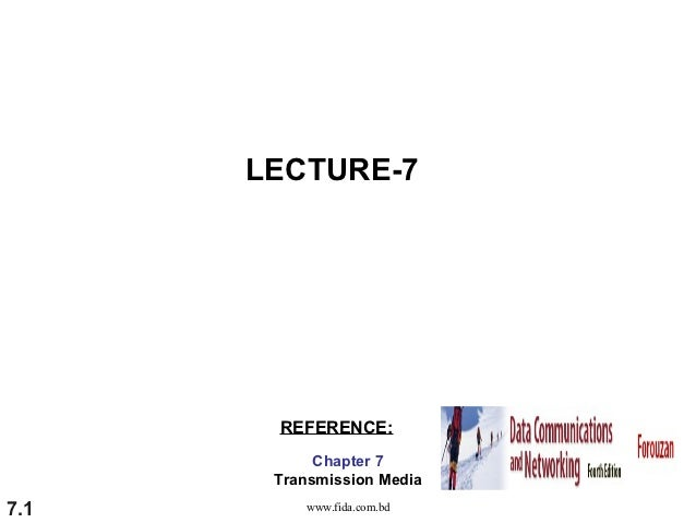 LECTURE-7       REFERENCE:            Chapter 7       Transmission Media7.1       www.fida.com.bd