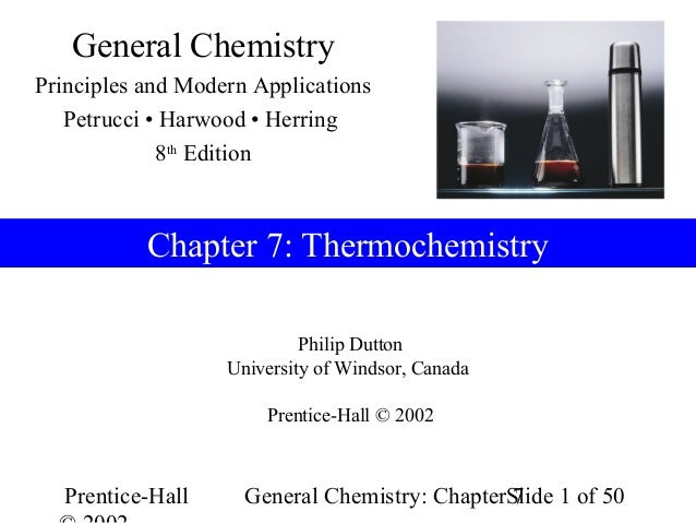 General ChemistryPrinciples and Modern Applications   Petrucci • Harwood • Herring             8th Edition           Chapt...