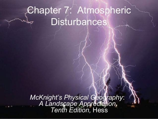 Chapter 7: AtmosphericDisturbancesMcKnight's Physical Geography:A Landscape Appreciation,Tenth Edition, Hess
