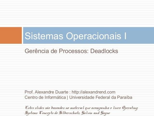 Sistemas Operacionais I Gerência de Processos: Deadlocks Prof. Alexandre Duarte : http://alexandrend.com Centro de Informá...