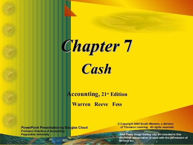 ChapterChapter 77 CashCash Accounting, 21st Edition Warren Reeve Fess PowerPoint Presentation by Douglas Cloud Professor E...