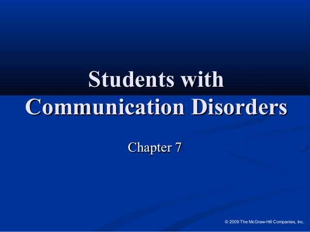 © 2009 The McGraw-Hill Companies, Inc. Students withStudents with Communication DisordersCommunication Disorders Chapter 7...
