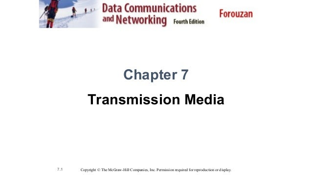 7.1 Chapter 7 Transmission Media Copyright © The McGraw-Hill Companies, Inc. Permission required for reproduction or displ...