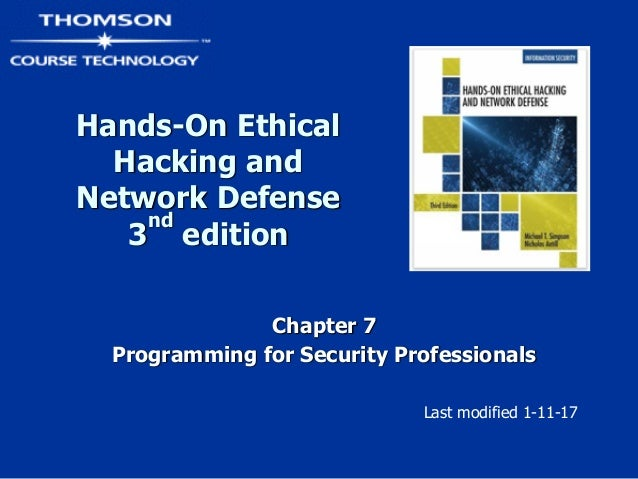 Hands-On Ethical Hacking and Network Defense 3 nd edition Chapter 7 Programming for Security Professionals Last modified ...