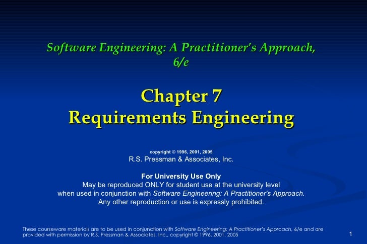 Software Engineering: A Practitioner's Approach, 6/e Chapter 7 Requirements Engineering copyright © 1996, 2001, 2005 R.S. ...