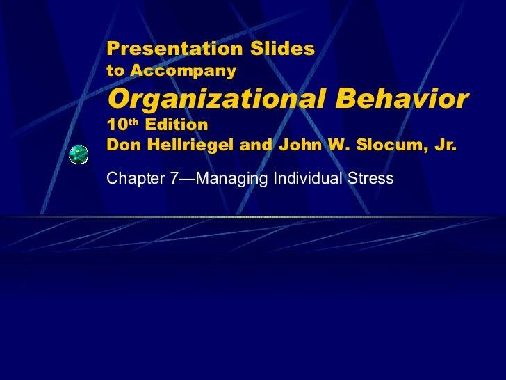 Presentation Slides to Accompany Organizational Behavior   10 th  Edition Don Hellriegel and John W. Slocum, Jr. Chapter 7...