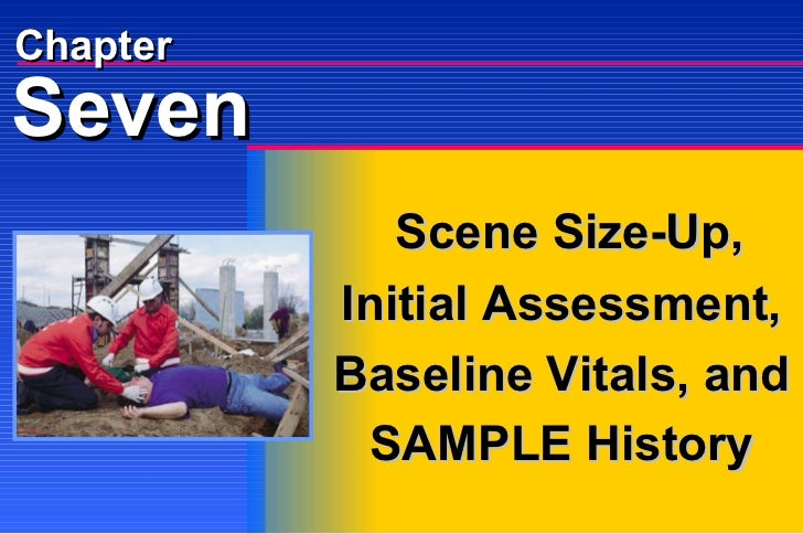 Seven Chapter Scene Size-Up, Initial Assessment, Baseline Vitals, and SAMPLE History