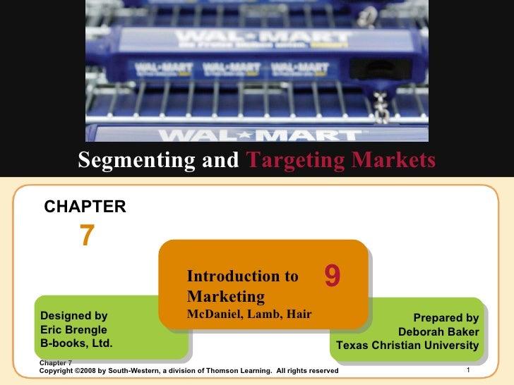 CHAPTER  7 Segmenting and  Targeting Markets Designed by Eric Brengle  B-books, Ltd. Prepared by Deborah Baker Texas Chris...
