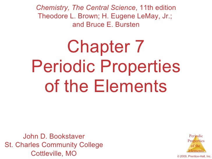 Chapter 7 Periodic Properties of the Elements Chemistry, The Central Science , 11th edition Theodore L. Brown; H. Eugene L...