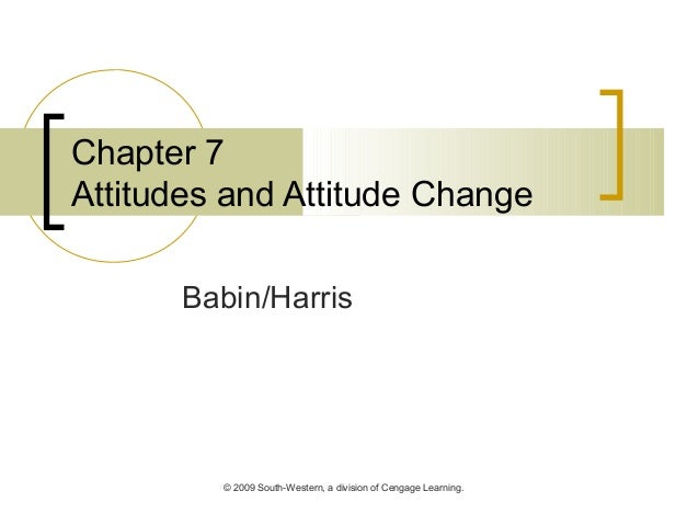 © 2009 South-Western, a division of Cengage Learning. Chapter 7 Attitudes and Attitude Change Babin/Harris