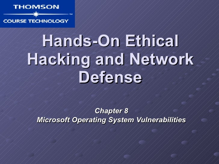 Hands-On Ethical Hacking and Network Defense Chapter 8 Microsoft Operating System Vulnerabilities