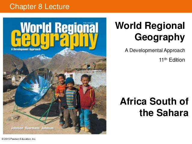 © 2015 Pearson Education, Inc. Chapter 8 Lecture World Regional Geography A Developmental Approach 11th Edition Africa Sou...