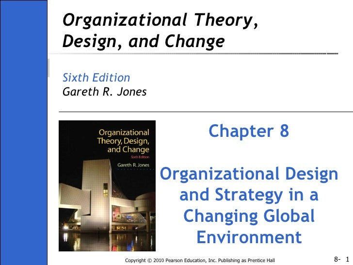 Organizational Theory, Design, and Change Sixth Edition Gareth R. Jones Chapter 8 Organizational Design and Strategy in a ...