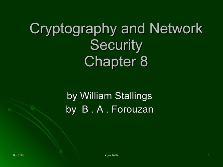 Cryptography and Network Security Chapter 8 by William Stallings by  B . A . Forouzan