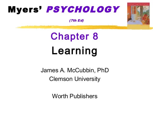 Myers' PSYCHOLOGY              (7th Ed)        Chapter 8        Learning     James A. McCubbin, PhD       Clemson Universi...