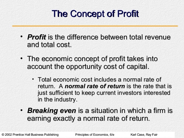 The Concept of Profit            • Profit is the difference between total revenue              and total cost.            ...