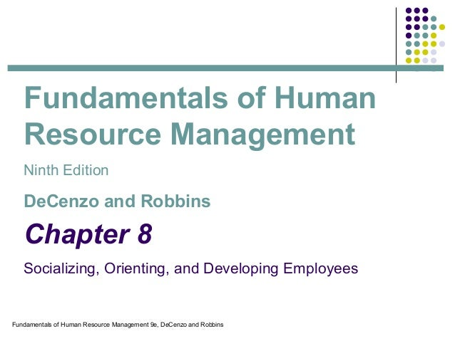 Fundamentals of Human Resource Management 9e, DeCenzo and Robbins Chapter 8 Socializing, Orienting, and Developing Employe...