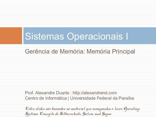 Sistemas Operacionais I Gerência de Memória: Memória Principal Prof. Alexandre Duarte : http://alexandrend.com Centro de I...