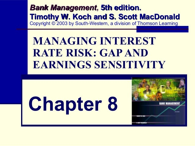MANAGING INTEREST RATE RISK: GAPAND EARNINGS SENSITIVITY Chapter 8 Bank ManagementBank Management, 5th edition.5th edition...