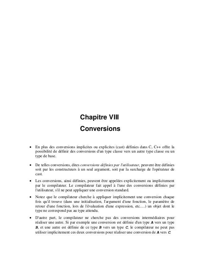 Chapitre VIII Conversions • En plus des conversions implicites ou explicites (cast) définies dans C, C++ offre la possibil...