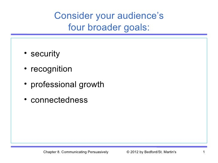 Consider your audience's             four broader goals:• security• recognition• professional growth• connectedness     Ch...