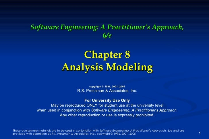 Software Engineering: A Practitioner's Approach, 6/e Chapter 8 Analysis Modeling copyright © 1996, 2001, 2005 R.S. Pressma...
