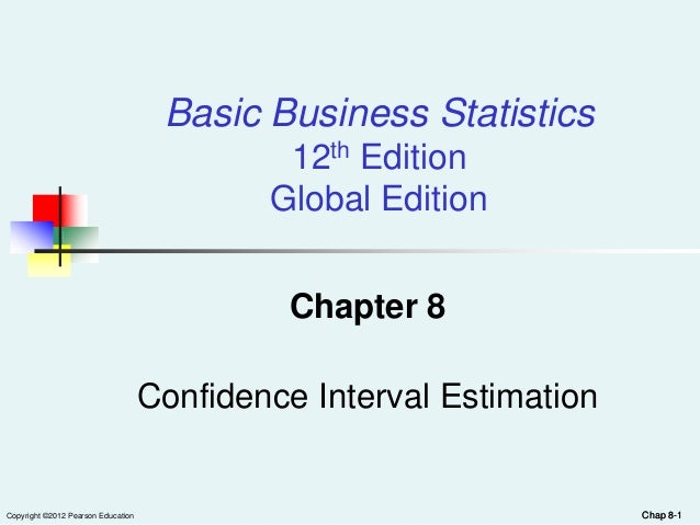 Chap 8-1Copyright ©2012 Pearson Education Chap 8-1Chapter 8Confidence Interval EstimationBasic Business Statistics12th Edi...