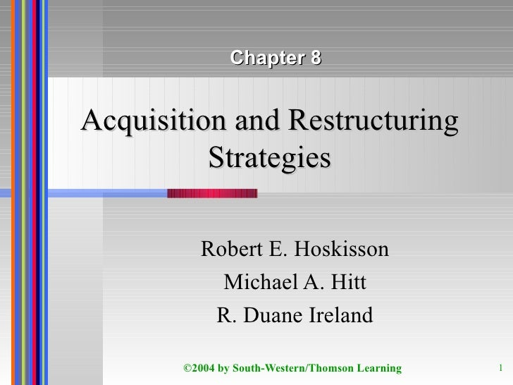 Acquisition and Restructuring Strategies Robert E. Hoskisson Michael A. Hitt R. Duane Ireland Chapter 8