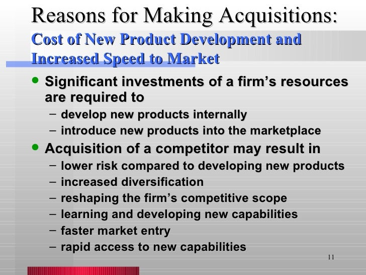 Reasons for Making Acquisitions: <ul><li>Significant investments of a firm's resources are required to </li></ul><ul><ul><...