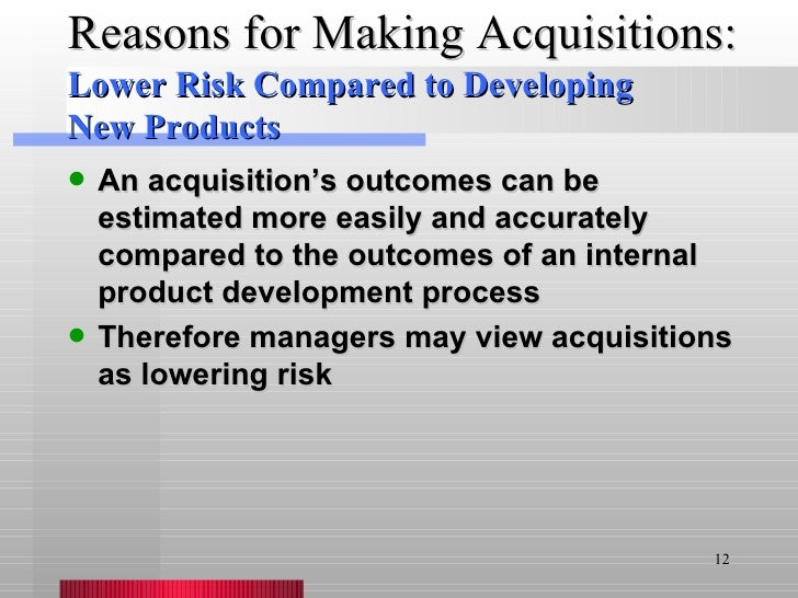 Reasons for Making Acquisitions: <ul><li>An acquisition's outcomes can be estimated more easily and accurately compared to...