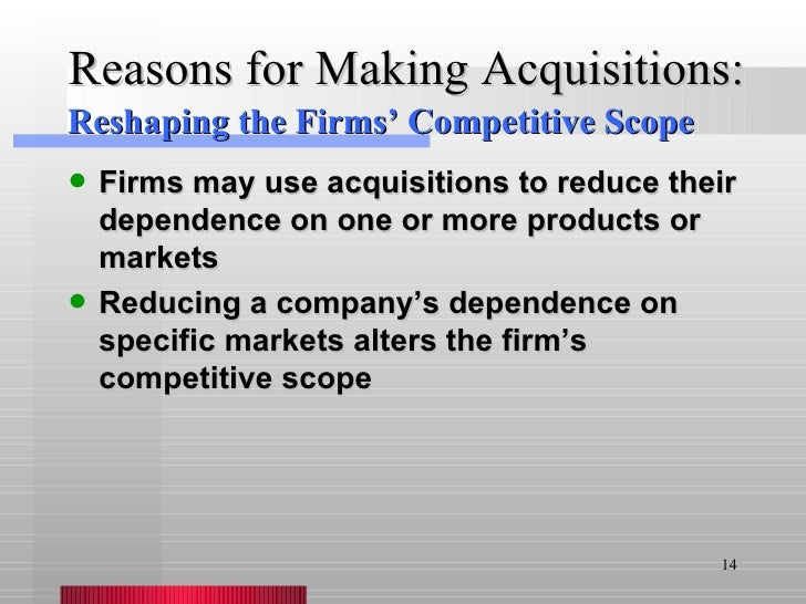Reasons for Making Acquisitions: <ul><li>Firms may use acquisitions to reduce their dependence on one or more products or ...