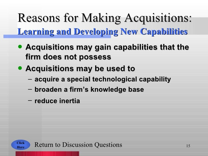 Reasons for Making Acquisitions: <ul><li>Acquisitions may gain capabilities that the firm does not possess </li></ul><ul><...