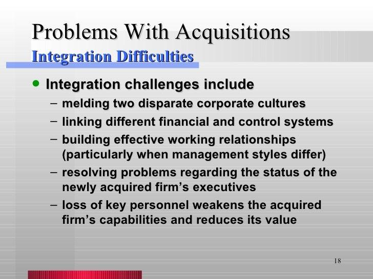 Problems With Acquisitions <ul><li>Integration challenges include </li></ul><ul><ul><li>melding two disparate corporate cu...
