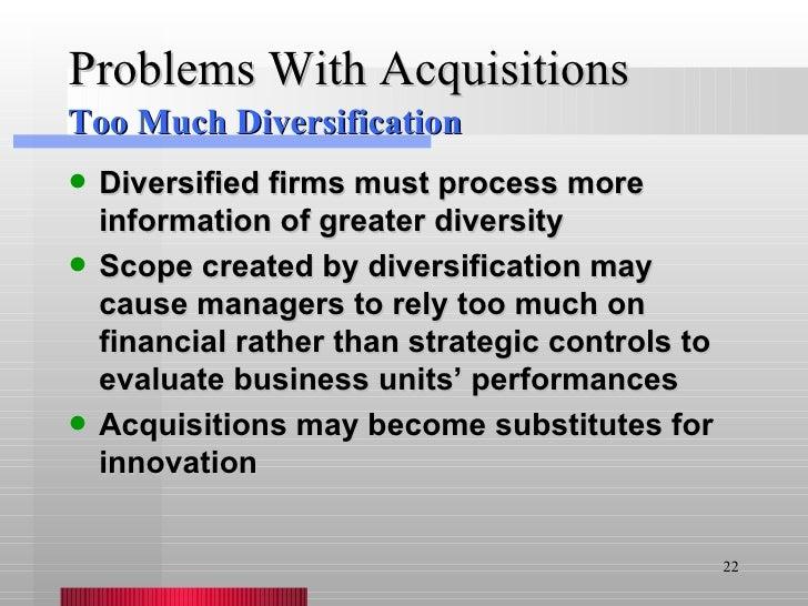 Problems With Acquisitions <ul><li>Diversified firms must process more information of greater diversity  </li></ul><ul><li...