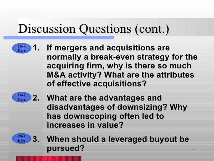 Discussion Questions (cont.) <ul><li>If mergers and acquisitions are normally a break-even strategy for the acquiring firm...