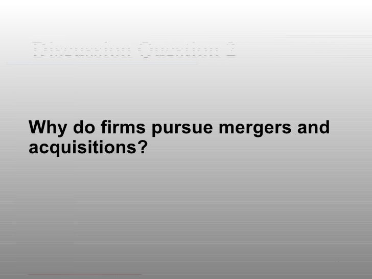 Discussion Question 2 <ul><li>Why do firms pursue mergers and acquisitions? </li></ul>