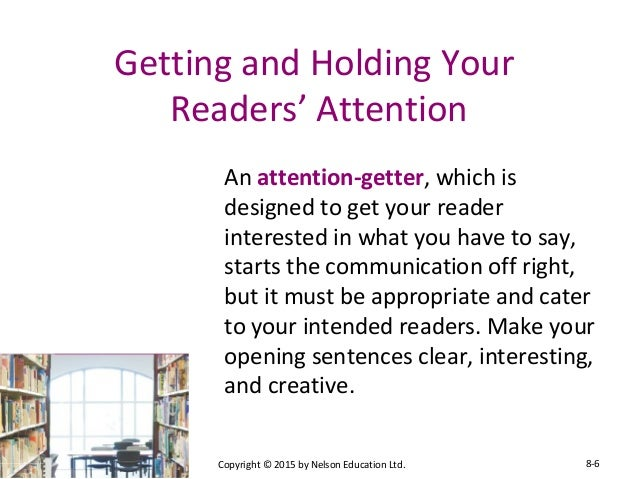 attention getter essays Attention getters: bait your hook and lure 'em in effective writing an attention-getter (a-g) is the first part of the introduction as the name implies, it must grab the attention of readers to entice them to read on if the a-g is one sentence, it must be a heck of a sentence most a-g's are at least.
