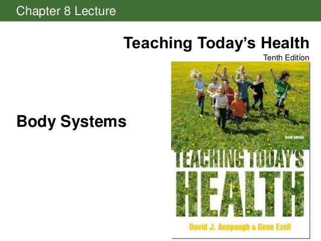 Chapter 8 Lecture  Teaching Today's Health Tenth Edition  Body Systems