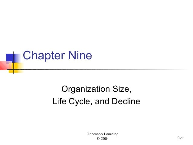 Thomson Learning © 2004 9-1 Chapter Nine Organization Size, Life Cycle, and Decline