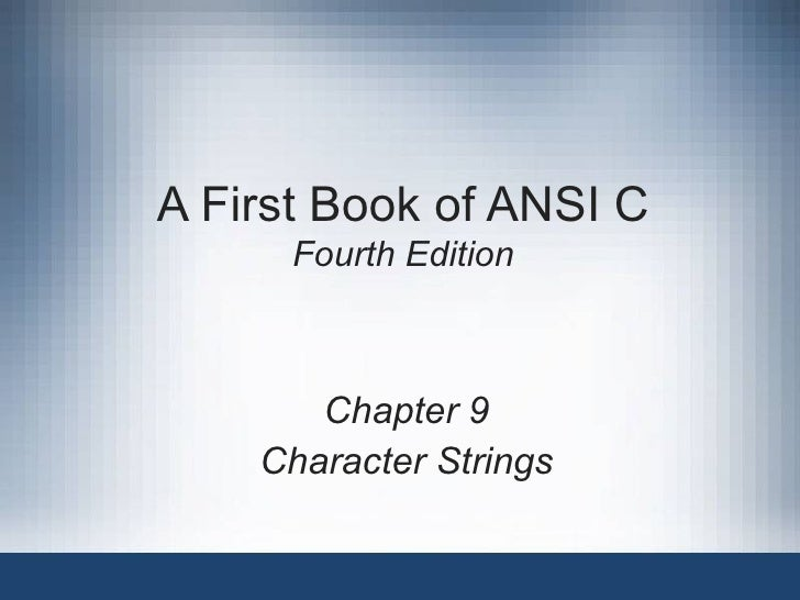 A First Book of ANSI C Fourth Edition Chapter 9 Character Strings