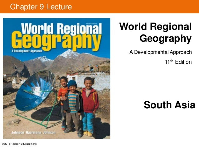 © 2015 Pearson Education, Inc. Chapter 9 Lecture World Regional Geography A Developmental Approach 11th Edition South Asia